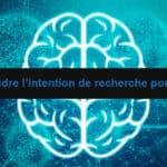 Conseils pour comprendre l'intention de recherche