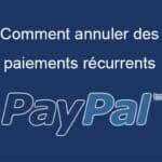 Comment annuler les paiements récurrents PayPal : guide complet